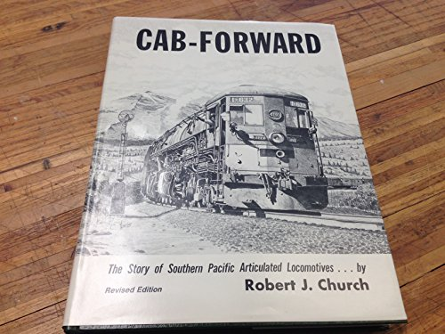 Cab-Forward: The Story of Southern Pacific Articulated Locomotives (Southern Pacific Cab)