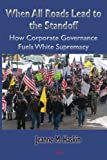 img - for When All Roads Lead to the Standoff: How Corporate Governance Fuels White Supremacy book / textbook / text book