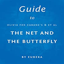 GUIDE TO OLIVIA FOX CABANE'S THE NET AND THE BUTTERFLY