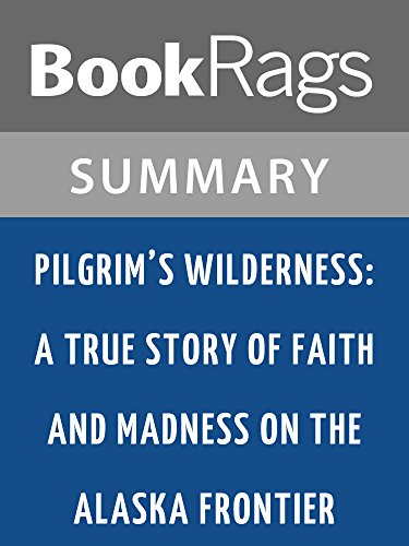 Summary & Study Guide Pilgrim's Wilderness: A True Story of Faith and Madness on the Alaska Frontier by Tom Kizzia (Tom Kizzia)