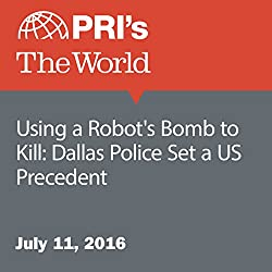 Using a Robot's Bomb to Kill: Dallas Police Set a US Precedent