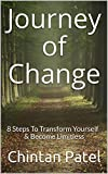 Journey of Change: 8 Steps To Transform Yourself & Become Limitless