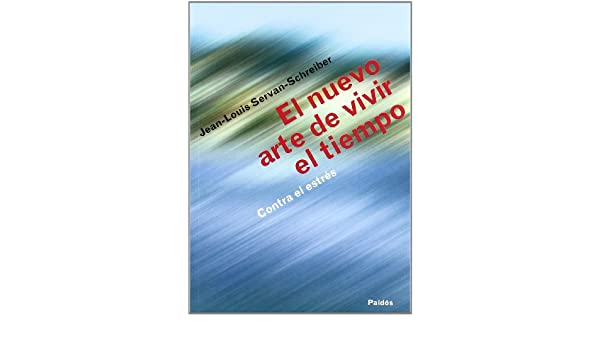 El nuevo arte de vivir el tiempo contra estres / the New Art of Living Against Stress Time: Contra El Estres / Against the Stress (Spanish Edition): ...