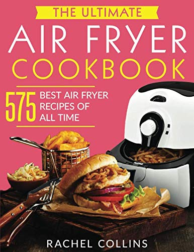 The Ultimate Air Fryer Cookbook: 575 Best Air Fryer Recipes of All Time (with Nutrition Facts, Easy and Healthy Recipes) (Air Appliances Accessories)