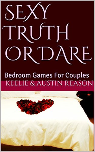Good Sexy Truth Or Dare: Bedroom Games For Couples By [Reason, Keelie, Reason