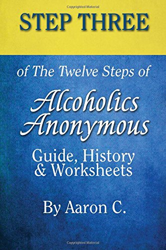 Download Step 3 of The Twelve Steps of Alcoholics Anonymous: Guide, History & Worksheets (Volume 3) pdf epub