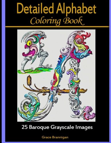 - Detailed Alphabet Coloring Books: 25 Baroque Grayscale Images (Adult Coloring Books) (Volume 1)