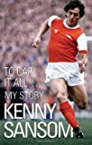 Kenny Sansom: To Cap it All