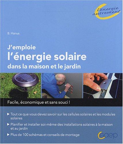 J'emploie l'énergie solaire dans la maison et le jardin (French Edition)
