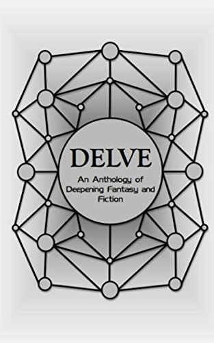 Delve - An Anthology of Deepening Fantasy and Fiction