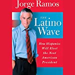 The Latino Wave: How Hispanics Will Elect the Next American President | Jorge Ramos
