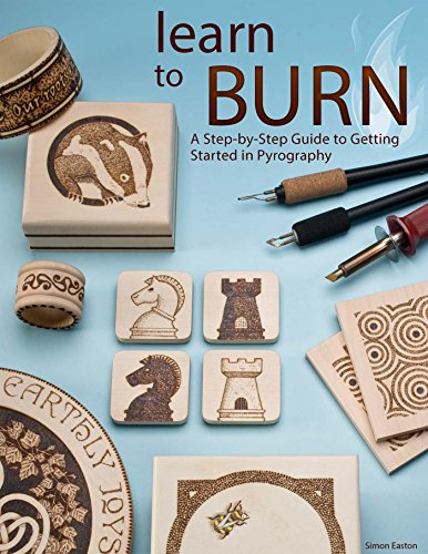 Learn to Burn: A Step-by-step Guide to Getting Started in Pyrography (Burners Wood Kindle)