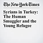 Syrians in Turkey: The Human Smuggler and the Young Refugee | Patrick Kingsley