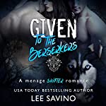 Given to the Berserkers: Berserker Saga, Book 4 | Lee Savino