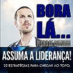 Bora Lá... Assuma a Liderança! | Pedro Camargo