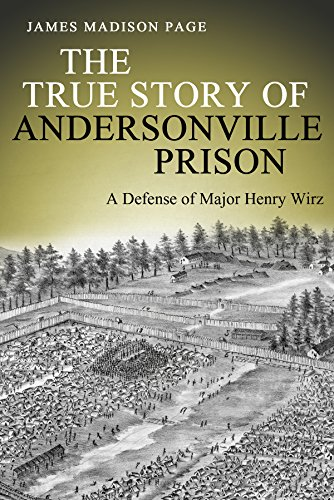 The True Story of Andersonville Prison: A Defense of Major Henry Wirz cover
