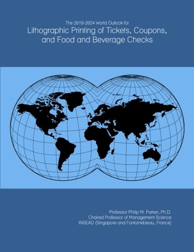 Price comparison product image The 2019-2024 World Outlook for Lithographic Printing of Tickets, Coupons, and Food and Beverage Checks