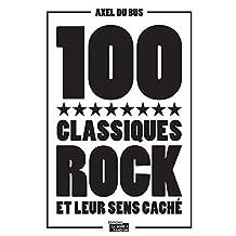 100 classiques rock et leur sens caché: Anthologie musicale (French Edition)
