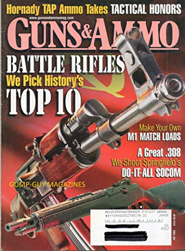 (GUNS & AMMO July 2005 Magazine BATTLE RIFLES: WE PICK HISTORY'S TOP 10 Hornady TAP Ammo Takes Tactical Honors MAKE YOUR OWN M1 MATCH LOADS A Great .308 Wd Shoot Springfield's Do-It-All Socom GUN GEAR)