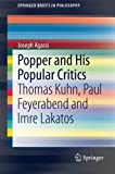 Popper and His Popular Critics : Thomas Kuhn, Paul Feyerabend and Imre Lakatos, Agassi, Joseph, 3319065866