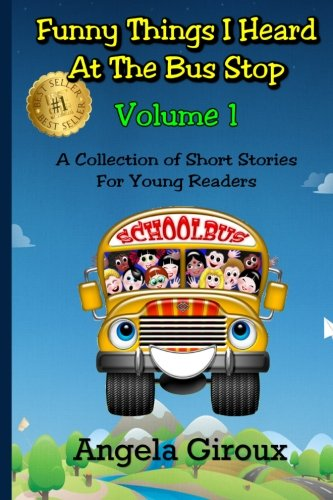 Read Online Funny Things I Heard at the Bus Stop: Volume 1: A Collection of Short Stories for Young Readers PDF