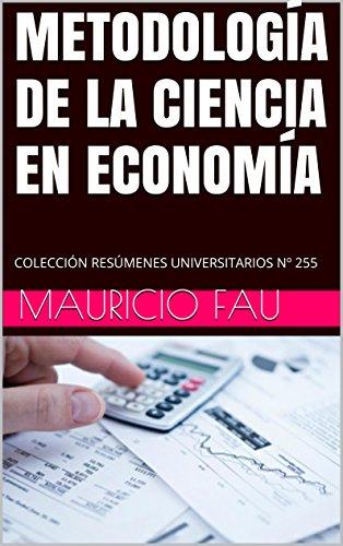 METODOLOGÍA DE LA CIENCIA EN ECONOMÍA: COLECCIÓN RESÚMENES UNIVERSITARIOS Nº 255 (Spanish Edition)
