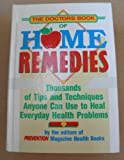 The Doctor's Book of Home Remedies: Thousands of Tips and Techniques Anyone Can Use to Heal Everyday Health Problems - Hardcover - Copyright 1990