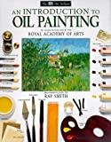 An Introduction to Oil Painting, Dorling Kindersley Publishing Staff and Ray Campbell Smith, 0789432897