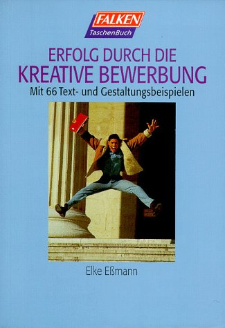 Erfolg durch die kreative Bewerbung Taschenbuch – 1. Januar 1997 Elke Eßmann Falken 3635603287 Briefe