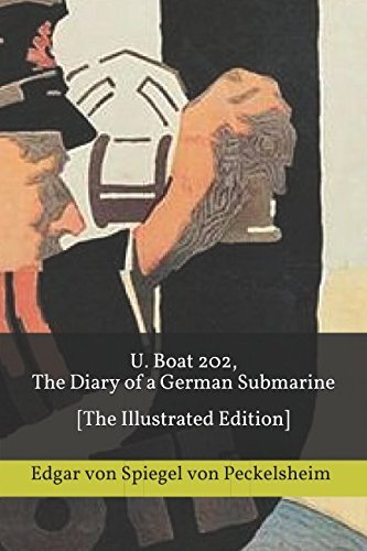 World War 1 German Submarines - U. Boat 202, The Diary of a German Submarine: [The Illustrated Edition]