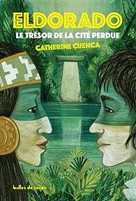 Eldorado, le trésor de la cité perdue par Catherine Cuenca