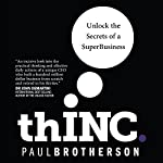 thINC: Unlock the Secrets of a SuperBusiness | Paul Brotherson