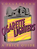 Collecting Cigarette Lighters, Neil S. Wood, 0895380560