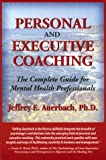 Personal and Executive Coaching : The Complete Guide for Mental Health Professionals, Auerbach, Jeffrey E., 0970683405