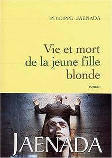 Vie et mort de la jeune fille blonde : roman, Jaenada, Philippe