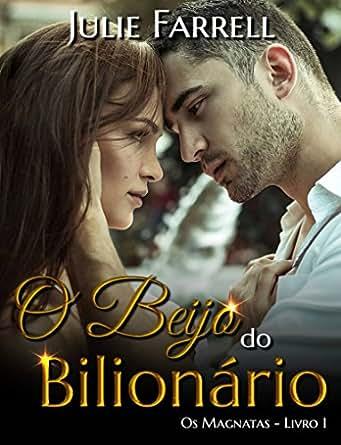 O Beijo do Bilionário - Os Magnatas 01 - eBooks na Amazon