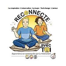 Reconnecte avec toi: Apprendre à se comprendre par la méditation! (French Edition)