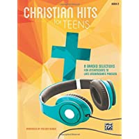 Christian Hits for Teens, Bk 2: 8 Graded Selections for Intermediate to Late Intermediate Pianists