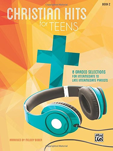E.B.O.O.K Christian Hits for Teens, Bk 2: 8 Graded Selections for Intermediate to Late Intermediate Pianists<br />[P.D.F]