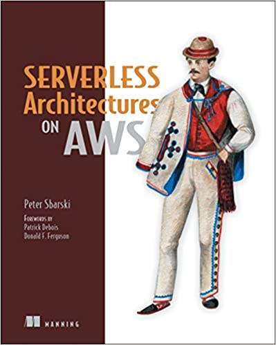 Book Serverless Architectures on AWS: With Examples Using AWS Lambda