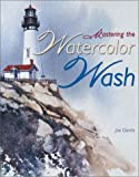 Mastering the Watercolor Wash, Joe Garcia, 158180167X