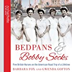 Bedpans and Bobby Socks: Five British Nurses on the American Road Trip of a Lifetime | Barbara Fox