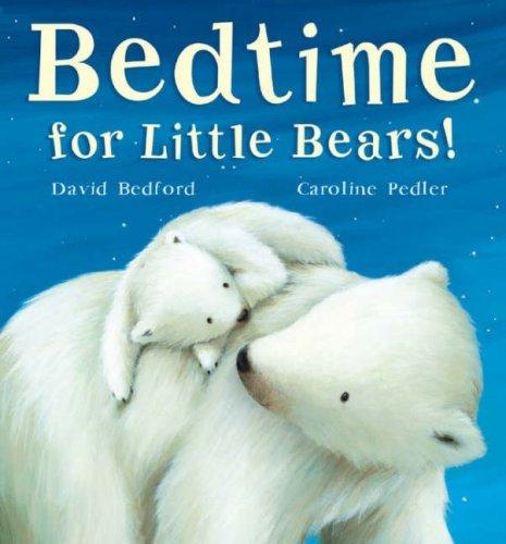 Read Online Bedtime for Little Bears! by David Bedford (2007-09-03) PDF
