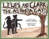 Lewis and Clark, the Astoria Cats, Arline LaMear, 0972039406