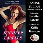 Taming Julian: Leather and Pleasure Series, Book 6 | Jennifer Labelle