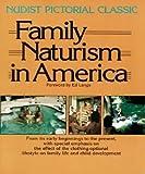 Family Naturism in America: A Nudist Pictorial Classic