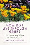 How Do I Live Through Grief?, Harold Bauman, 1577488199