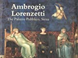 Ambrogio Lorenzetti: The Palazzo Pubblico, Siena (Great Fresco Cycles of the Renaissance)