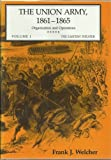 The Union Army, 1861-1865 Vol. 1 : Organizations and Operation: The Eastern Theater, Welcher, Frank J., 0253364531