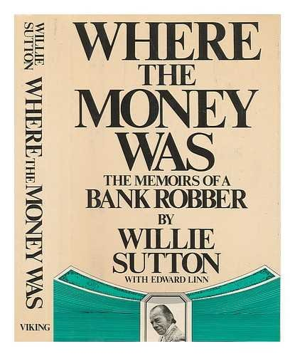 Read Online Where the Money Was: The Memoirs of a Bank Robber PDF